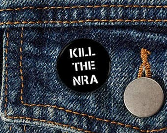 "Kill The NRA 1"" pinback button 2nd Amendment Gun Control Gun Free Zone NRA"