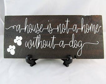 "Custom Wood Sign says, ""A House is not a Home without a Dog"" Beautiful Distressed Wood and Staining make this an awesome sign, Great Gift!"