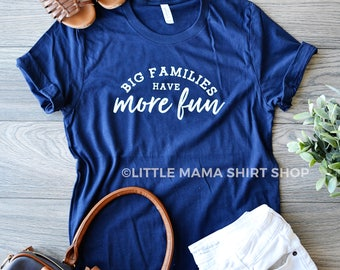 Big Families Have More Fun © | Big Family | Mom Life Shirt | Trendy Tees for Mom | Women's Shirt | Gift for Mom | Mom Gift | Birthday Gift