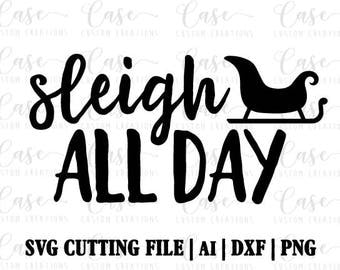 Sleigh All Day SVG Cutting FIle, AI, Dxf and PNG | Instant Download | Christmas | Holidays | Santa | Rudolph