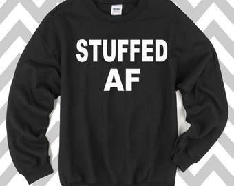 Stuffed AF Funny Thanksgiving Unisex Sweatshirt Crew Neck  Thanksgiving Dinner Sweatshirt Turkey Day Sweatshirt