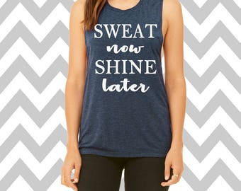 Sweat Now Shine Later Muscle Tank Top Gym Tank Workout Tank Fitness Apparel