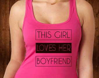 This Girl Loves Her Boyfriend Tank Top - Womens Tops - Gift for Girlfriend - Girlfriend Tank - Custom Tee - Womens Shirts - Girlfriend Gift