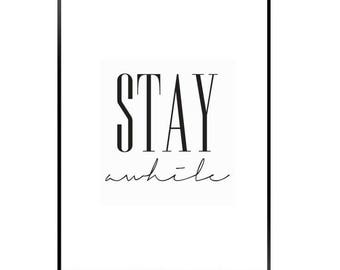 Stay awhile black and white modern print
