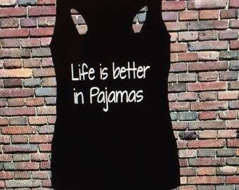 Life is better in pajamas racerback tank. Lounge all day.