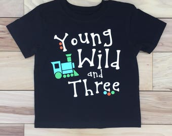 Personalized Young Wild and Three Shirt, Young Wild and 3 Shirt, Train Birthday Shirt, Boy's 3rd Birthday Shirt, 3 Year Old Shirt, unisex