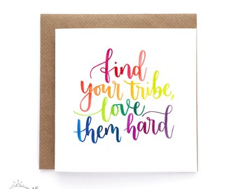Inspirational greetings card - Find your tribe, love them hard - Hand-lettered card - Watercolour card - Rainbow card