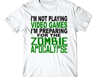 I'm Not Playing Video Games I'm Preparing For The Zombie Apocalypse Funny T-Shirt
