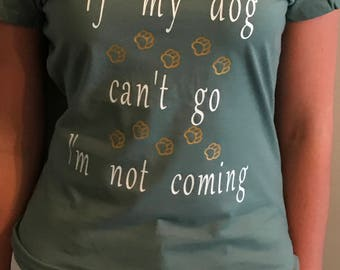 If My Dog Can't Go, I'm Not Coming Shirt