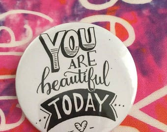 Quote You are Beautiful Today Pin button / Pin Buttons / Black & White Pin Button