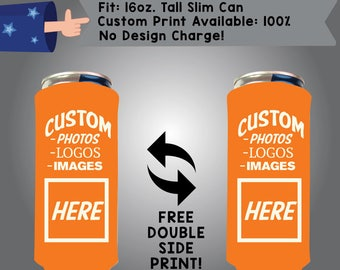 Custom Photo, Logo, Images HERE 16 oz Tall Slim Can Custom Cooler Double Side Print (16TSC-Custom01)