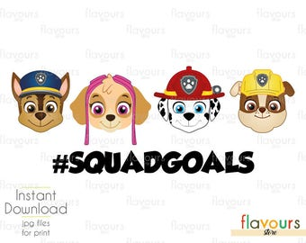 Squad Goals Paw Patrol - Instant Download - Digital Files for Iron On Transfer - DIY Disney Shirts