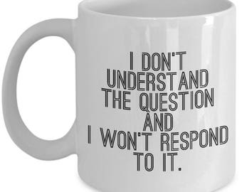 Funny Arrested Development  Coffee Mug - I don't understand the question and I won't respond to it - Best Gift for Arrested Development Fans