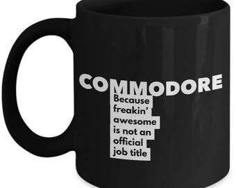 Commodore because freakin' awesome is not an official job title - Unique Gift Black Coffee Mug