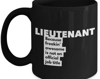 Lieutenant because freakin' awesome is not an official job title - Unique Gift  Black Coffee Mug