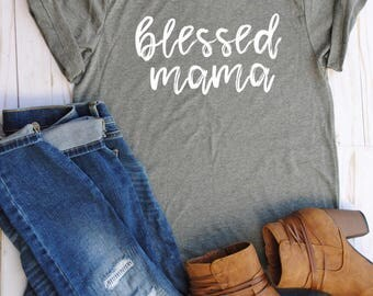 Blessed mama/blessed/mom/mom shirts/mama/mother/mom tops/mom tees/mom shirt/mom clothes/mom tees/mama shirt/mama shirts