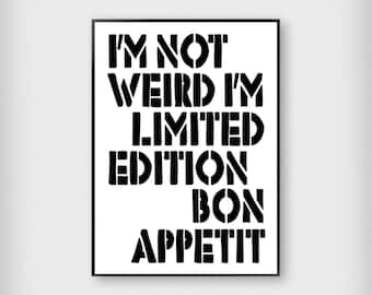 I'm Not Weird I'm Limited Edition Bon Appetit Print | Kitchen | Black and White | Typography - Unique - Poster