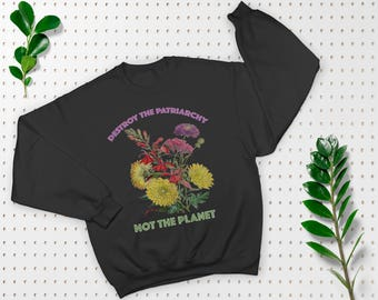 Destroy The Patriarchy Not The Planet | Feminist Sweatshirt | Feminism Pullover | Protest Crewneck | Feminist Gift | Girl Power