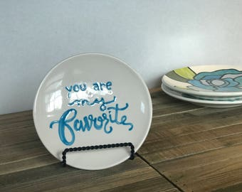 You are My Favorite -Dessert Plate