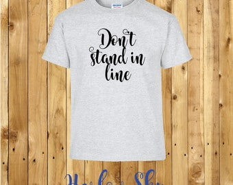 100% Cotton Kids T-shirt With 'Don't Stand In Line' Slogan Print Present Gift Birthday Childrens