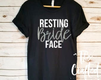 Resting Bride Face Shirt / Bride Shirt / Engaged Shirt / Fiance Shirt / Bride Shirt / Engagement Shirt/ Bride gift/ Engagement Gift/