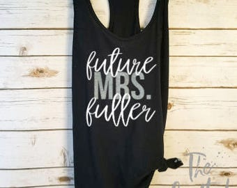 Future Mrs. Shirt / Engaged Tank / Engaged Tank/ Fiance Shirt / Engagement Shirt / Engagement Gift/ Bride to Be Shirt / Future Mrs. Shirt