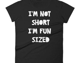 Women's Not Short i'm Fun Sized Funny t-shirt - Funny women's t shirt - Funny women's shirt - Funny women's t-shirts