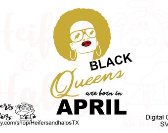 Black Queens are born in April - digital cut file for t-shirt, decal, and cup designs. Use with cricut and silhouette