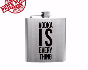 Vodka is Everything Flask// Gift for Him // Funny Flask // Hip Flask for Men // 21st Birthday Gift // 7 oz
