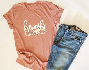 Happily Caffeinated Tee - Caffeine - Caffiend - Coffee Lover