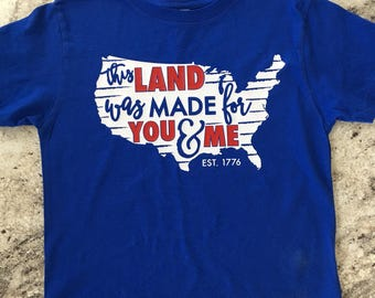 Fourth of July Shirt / This Land Was Made For You & Me / Independence Day / Red White And Blue / Flag Shirt / America / 4th Of July Outfit