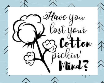 Have you lost your cotton pickin' mind Svg Cotton SVG Southern Svg Cutting File svg file for Cricut Silhouette cut file svg dxf eps png lfvs