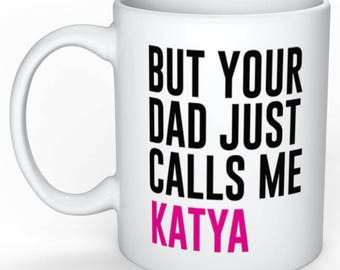 But Your Dad Just Calls Me Katya. RuPaul's Drag Race, Queer, LGBT Catchphrase Mug
