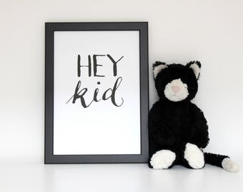 Hey Kid Calligraphy Script Black and White Wall Art Nursery Kids Print A5 A4