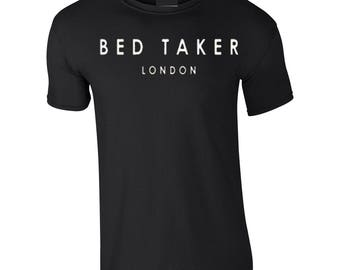 BED TAKER VERY Funny T Shirt All Sizes Fathers Day Gift Christmas