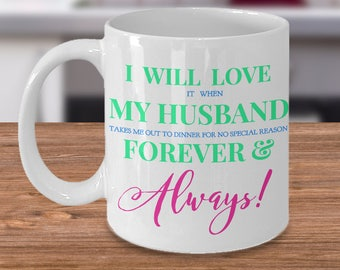 "Fun Gift for HER! Trick Wording Mug ""I Will Love it when My Husband takes me out to dinner...Forever...!"" 11 or 15 oz, Ceramic Mug. Tea Cup"