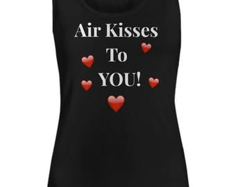 "Unique Gift Idea! For Her! Cute Tank Top! ""Air Kisses To You!"" Women's Sizes-Cotton- 8 BEAUTIFUL COLORS!"