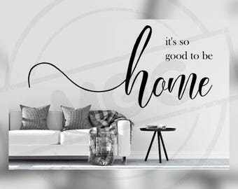 It's So Good To Be Home Cricut, Silhouette, Brother Cut File / Digital Download *SVG DXF PNG*