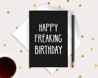 Funny Birthday Card | Happy Freaking Birthday | Black and White Card | Birthday Card | Humour Cards | Bestie Card | GCSBCA603