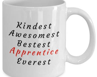 "Gift for Apprentice ""Kindest, Awesomest, Bestest Apprentice, Everest""  11oz and 15 oz available"