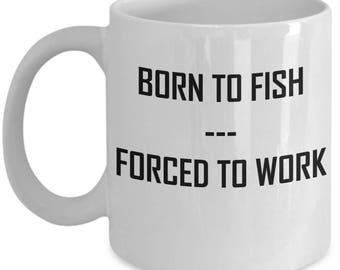 Born To Fish Forced To Work Mug Born To Fish Coffee Mug
