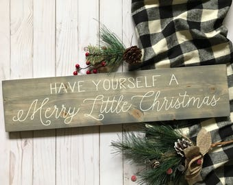 Have Yourself a Merry Little Christmas Sign, Have Yourself a Merry Little Christmas Wood Sign, Christmas Signs, Rustic Christmas Signs