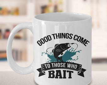 fishing quotes, gift for him, fishing saying, funny quotes, fisherman gift idea, fishing gift, funny mug, good things come to those who bait