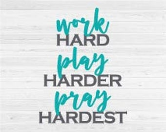 Work Hard, Play Harder, Pray Hardest - SVG Cut File