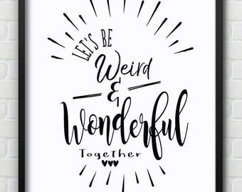 Let's Be Weird & Wonderful Together Wall Print