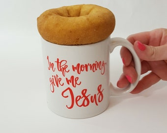 Christian Mug, Mugs With Sayings, In The Morning Give Me Jesus, Gift For Her, Gift For Daughter, Fun Mug, Cute Mug
