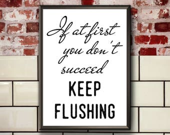Funny Toilet Quote | If At First You Don't Succeed | Funny Bathroom Print | Funny Toilet Print | Keep Flushing | Funny Bathroom Printable