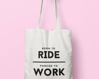 Born To Ride Forced To Work Tote Bag Long Handles TB1806