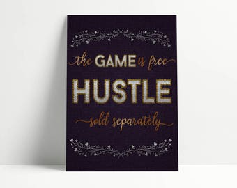 Motivational Quote, Digital Art Print | Download & Print | The Game is free HUSTLE sold separately
