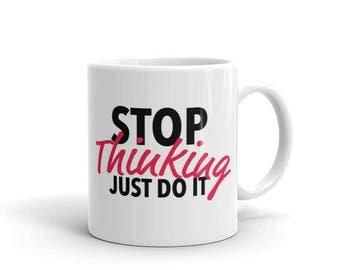 Stop Thinking Coffee Mug